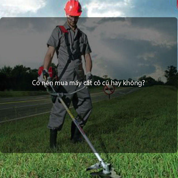 Có nên mua máy cắt cỏ cũ hay không?
