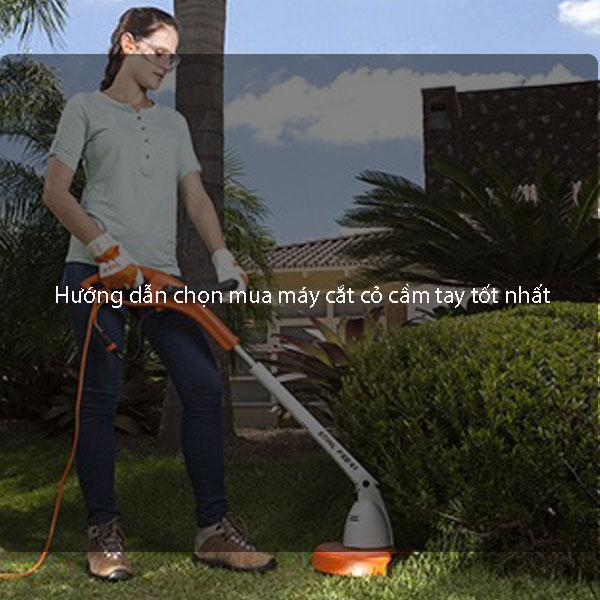 Hướng dẫn chọn mua máy cắt cỏ cầm tay tốt nhất