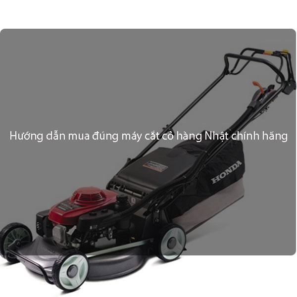 Hướng dẫn mua đúng máy cắt cỏ hàng Nhật chính hãng