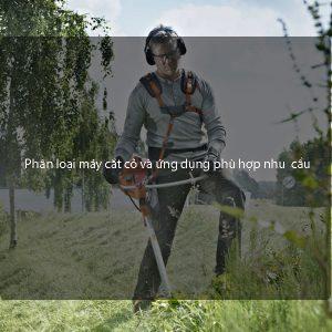 Phân loại máy cắt cỏ và ứng dụng phù hợp nhu cầu sử dụng